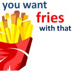 do-you-want-fries-with-that