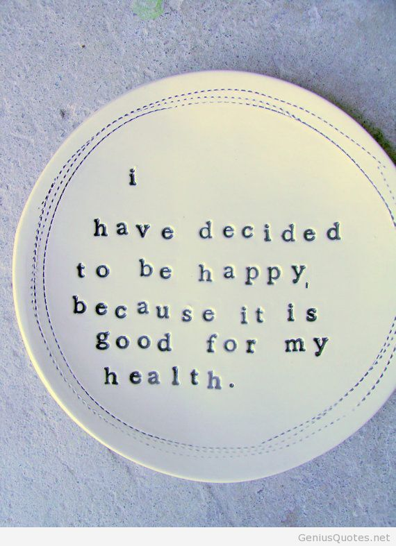 I've decided I want to be happy.