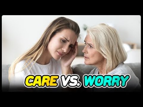 When care turns to worry